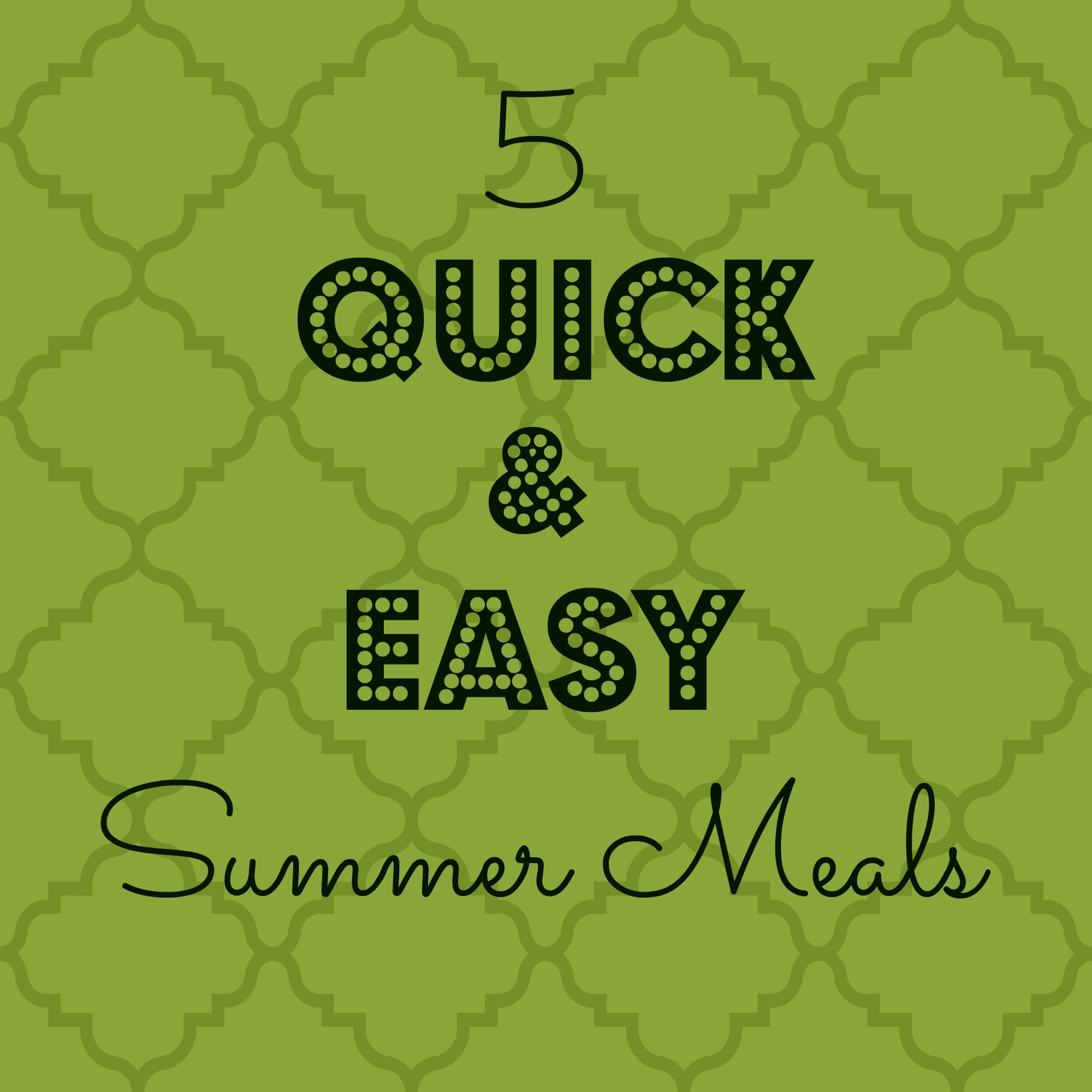 5 Quick and Easy Summer Meals